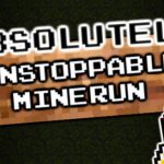 Absolutely Unstoppable MineRun