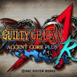 Guilty Gear XX Accent Core Plus R - Now Coming2019