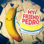 My Friend Pedro - June 20th
