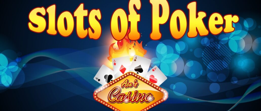 Slots of Poker at Aces Casino